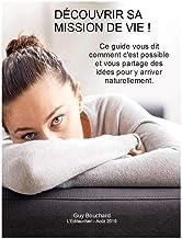 Découvrir sa mission de vie !: Ce guide vous dit comment c'est possible et vous partage des idées pour y arriver. (French Edition)