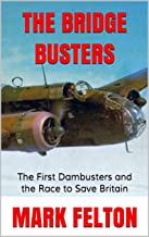 The Bridge Busters : The First Dambusters and the Race to Save Britain