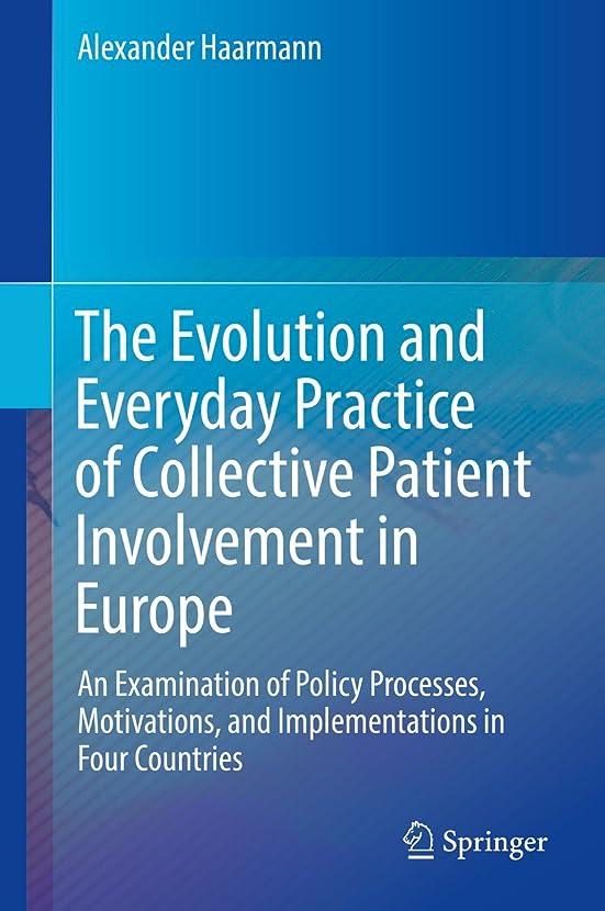 抵抗力がある閲覧するシャンパンThe Evolution and Everyday Practice of Collective Patient Involvement in Europe: An Examination of Policy Processes, Motivations, and Implementations in Four Countries (English Edition)