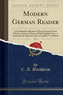 Modern German Reader, Vol. 1: A Graduated Collection of Prose Extracts from Modern German Writers; With English Notes, a G...