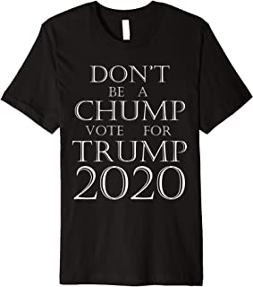 Don't Be A Chump Vote For Trump 2020 Premium T-Shirt