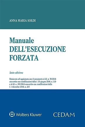 Manuale dellesecuzione forzata: Edizione rinnovata ed aggiornata con il commento al d.l. n. 59/2016 convertito con modificazioni dalla l. 30 giugno 2016, ... dalla l. 1 dicembre 2016, n. 225.