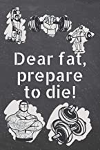 Dear fat, prepare to die!: Fitness Motivation Workout Dot Grid Notebook, Journal or Planner   Funny Weightlifting, Bodybuilding Athlete Gift Idea   Gym Diary   110 dotted Pages
