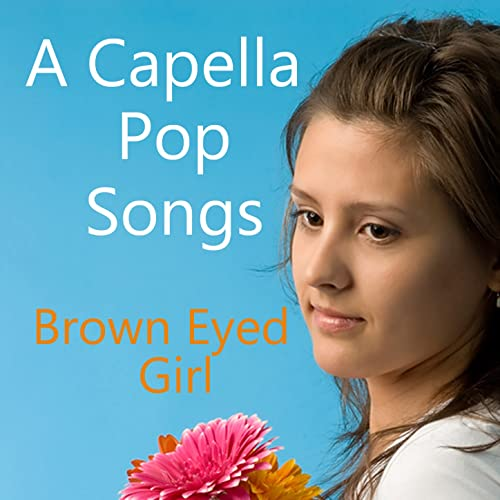 A Capella Pop Songs: Brown Eyed Girl by Pop Songs Singers on