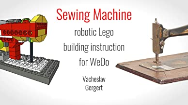 Sewing Machine Lego WeDo unofficial building instruction: Robotic motorized model unofficial building instruction for Lego WeDo 9580 set (English Edition)