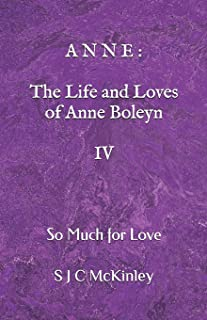 Anne: The Life and Loves of Anne Boleyn IV: So Much for Love