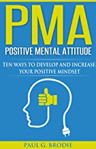 PMA Positive Mental Attitude: Ten Ways to Develop and Increase Your Positive Mindset in 2018 (Paul G. Brodie Seminar Serie...