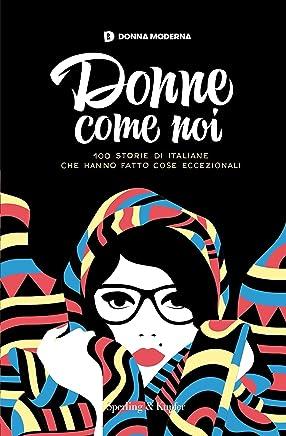 Donne come noi: 100 storie di donne italiane che hanno fatto cose eccezionali