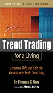 Trend Trading for a Living: Learn the Skills and Gain the Confidence to Trade for a Living: Learn the Skills and Gain the Confidence to Maximize Your Profits