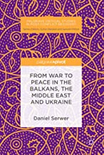 From War to Peace in the Balkans, the Middle East and Ukraine (Palgrave Critical Studies in Post-Conflict Recovery)