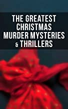The Greatest Christmas Murder Mysteries & Thrillers: The Blue Carbuncle, The Silver Hatchet, A Christmas Tragedy, The Abbo...