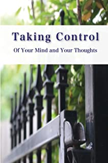 Taking Control of Your Mind and Thoughts
