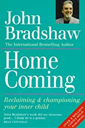 Home Coming: Reclaiming and Championing Your Inner Child by John Bradshaw