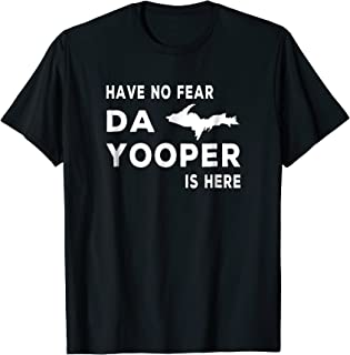 Have No Fear - Da Yooper Is Here UP T-shirt Tee