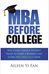 Mba Before College: Why Every College Student Needs to Start a Business and Learn Mba Principles Now Kindle Edition