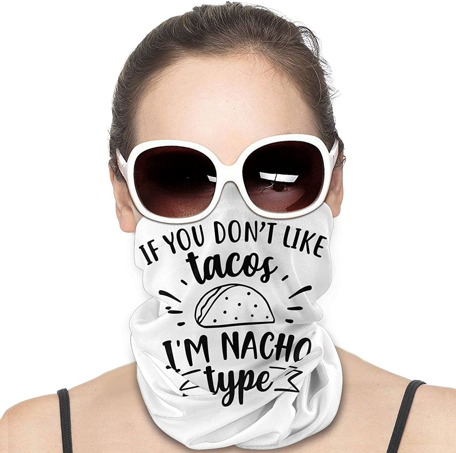 If You Dont Like Nachos Im Not Your Type Round Neck Gaiter Bandnas Face Cover Uv Protection Prevent bask in Ice Scarf Headbands Perfect for Motorcycle Cycling Running Festival Raves Outdoors