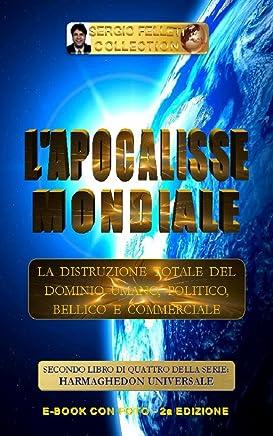 LAPOCALISSE MONDIALE (Seconda Edizione): La distruzione totale del Dominio Umano, Politico, Bellico e Commerciale (HARMAGHEDON UNIVERSALE Vol. 2)