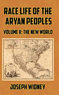 Race Life of the Aryan Peoples Volume II: The New World