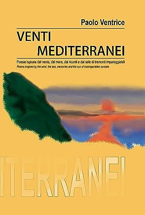 Venti Mediterranei: Poesie ispirate dal vento, dal mare, dai ricordi e dal sole di tramonti impareggiabili