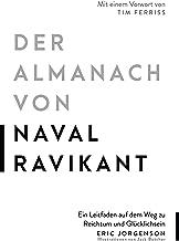 Der Almanach von Naval Ravikant: Ein Leitfaden auf dem Weg zu Reichtum und Glücklichsein (German Edition)