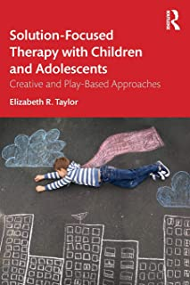 Solution-Focused Therapy with Children and Adolescents: Creative and Play-Based Approaches