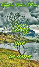 Haz que te ame (Spanish Edition)