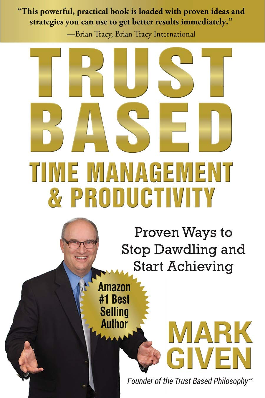 Trust Based Time Management and Productivity: Proven Ways to Stop Dawdling and Start Achieving