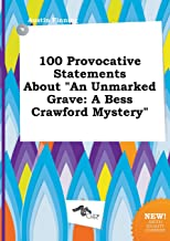 100 Provocative Statements about an Unmarked Grave: A Bess Crawford Mystery