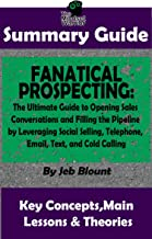 SUMMARY: Fanatical Prospecting: The Ultimate Guide to Opening Sales Conversations and Filling the Pipeline by Leveraging Social Selling, Telephone, Email, ... BY Jeb Blount   The MW Summary Guide