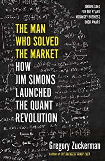 The Man Who Solved the Market: How Jim Simons Launched the Quant Revolution SHORTLISTED FOR THE FT & MCKINSEY BUSINESS BOO...