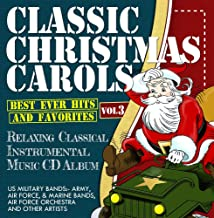 Classic Christmas Carols - Best Ever Hits and Favorites - Relaxing Classical Instrumental Music Album - US MILITARY BANDS:- Army, Air Force, & Marine Bands, Air Force Orchestra and other artists