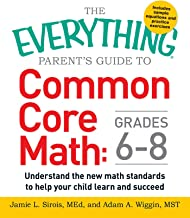 The Everything Parent's Guide to Common Core Math Grades 6-8: Understand the New Math Standards to Help Your Child Learn a...
