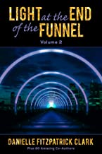 Light At The End Of The Funnel: Co-Authored Book: Volume 2