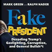 Fake President: Decoding Trump's Gaslighting, Corruption, and General Bullsh*t