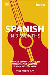 Spanish in 3 Months with Free Audio App: Your Essential Guide to Understanding and Speaking Spanish (Hugo in 3 Months) Kindle Edition