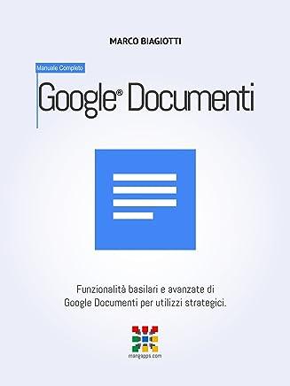 Google Documenti - Manuale Completo: Funzionalità basilari e avanzate di Google Documenti (Google Docs) per utilizzi strategici. (Google Apps, Manuali Completi Vol. 7)
