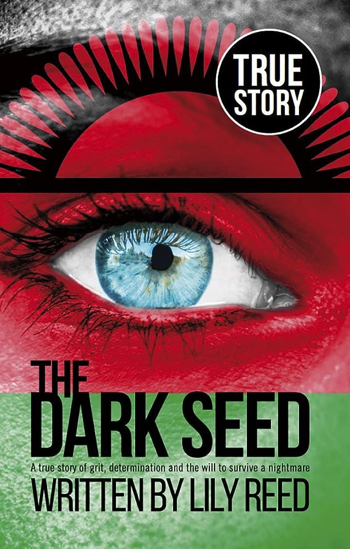 立派な時期尚早チョップThe Dark Seed: A true story of grit, determination and the will to survive a nightmare. (English Edition)