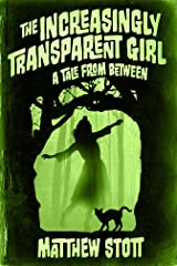 The Increasingly Transparent Girl (A Tale From Between Book 3) Kindle Edition