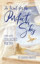 In wait for the perfect sky: Collected poetry (1998-2019) by Gaurav Bhatia