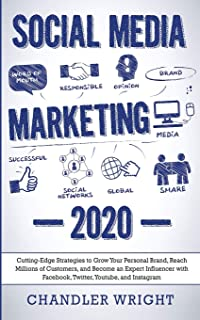 Social Media Marketing: 2020 - Cutting-Edge Strategies to Grow Your Personal Brand, Reach Millions of Customers, and Becom...