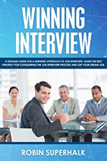 Winning Interview: A Detailed Guide for a Winning Approach to Job Interviews. Learn the Best Strategy for Conquering the I...