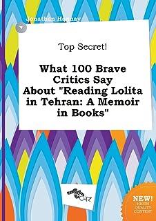 Top Secret! What 100 Brave Critics Say about Reading Lolita in Tehran: A Memoir in Books