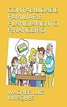 CONTABILIDADE FAMILIAR E PLANEJAMENTO FINANCEIRO (Portuguese Edition)