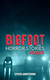 Bigfoot Horror Stories: Volume 4
