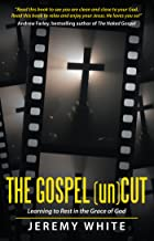 The Gospel Uncut: Learning to Rest in the Grace of God.