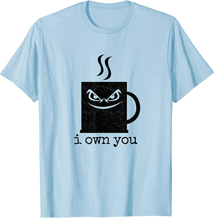 'I Own You Coffee Mug' Hilarous Coffee Gift Shirt