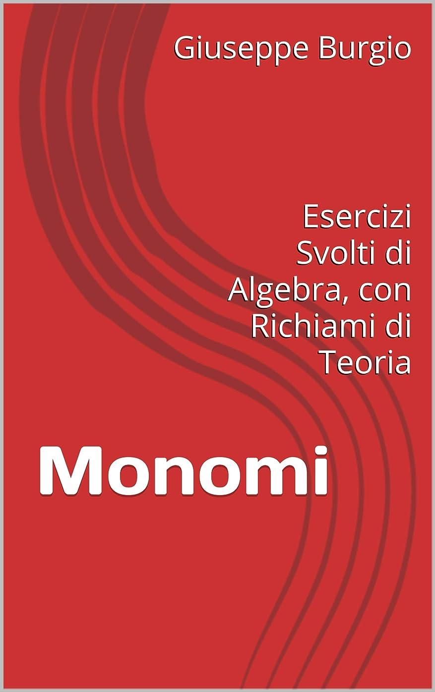 酔っ払い斧拮抗Monomi: Esercizi Svolti di Algebra, con Richiami di Teoria (Algebra per le Scuole Superiori) (Italian Edition)