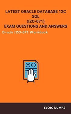 Latest Oracle Database 12c SQL (IZO-071) Exam questions and answers: IZO-071 Workbook