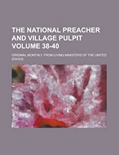The National Preacher and Village Pulpit; Original Monthly. from Living Ministers of the United States Volume 38-40