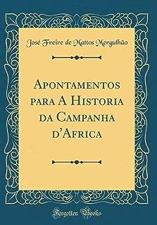 Apontamentos para A Historia da Campanha d'Africa (Classic Reprint) (Portuguese Edition)